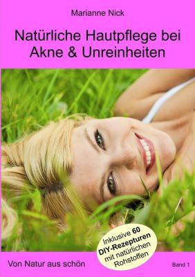 Natürliche Hautpflege bei Akne & Unreinheiten, Marianne Nick
