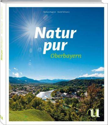 Natur pur - Oberbayern, Barbara Kagerer