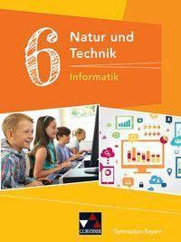 Natur und Technik, Gymnasium Bayern: 6. Jahrgangsstufe, Schülerbuch - Informatik, Dieter Bergmann, Sebastian Schyma