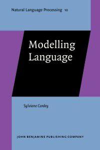 Natural Language Processing: Modelling Language, Sylviane Cardey
