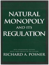 Natural Monopoly and Its Regulation, Richard A. Posner