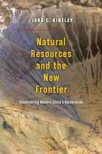 Natural Resources and the New Frontier, Judd C. Kinzley