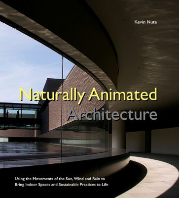 Naturally Animated Architecture, Kevin Nute