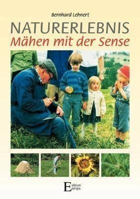 Naturerlebnis Mähen mit der Sense, Bernhard Lehnert