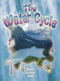 Nature's Changes: The Water Cycle, Bobbie Kalman, Rebecca Sjonger