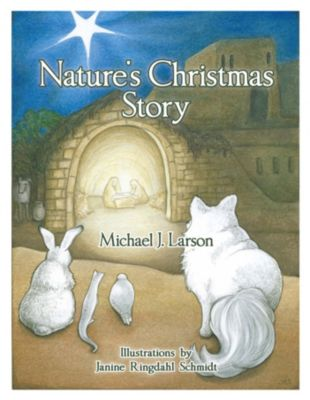 Nature's Christmas Story, Michael J. Larson