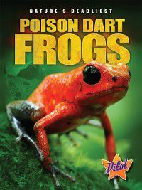 Nature's Deadliest: Poison Dart Frogs, Lisa Owings