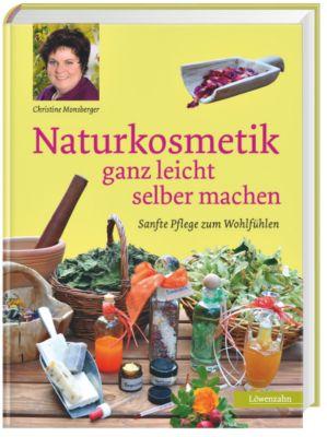 Naturkosmetik ganz leicht selber machen, Christine Monsberger