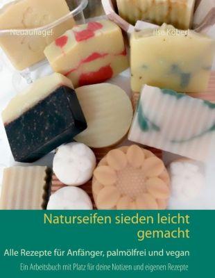 Naturseifen sieden leicht gemacht, Ilse Köberl