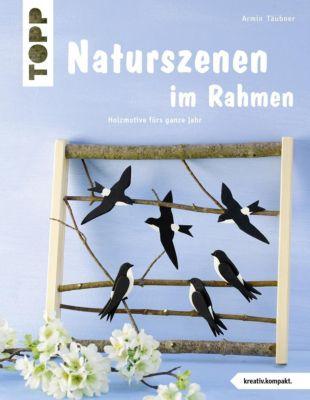 Naturszenen im Rahmen - Armin Täubner |