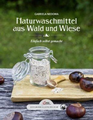 Naturwaschmittel aus Wald und Wiese, Gabriela Nedoma