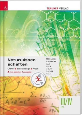 Naturwissenschaften III/IV HTL Chemie, Biotechnologie, Physik, m. Übungs-CD-ROM, Heiner Zechmann, Barbara Schwaiger, Alfred Mar, Franz Jakob, Johannes Jaklin, Peter Fischer, Romana Fiala