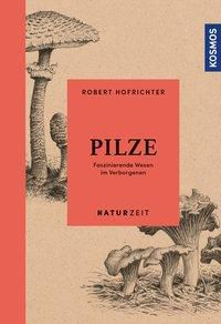 Naturzeit Pilze - Robert Hofrichter |