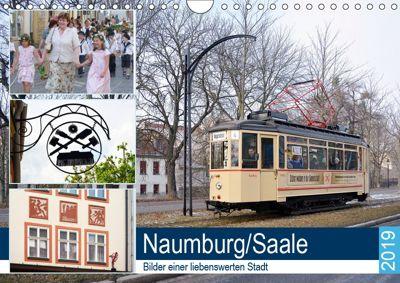 Naumburg/Saale - Bilder einer liebenswerten Stadt (Wandkalender 2019 DIN A4 quer), Wolfgang Gerstner