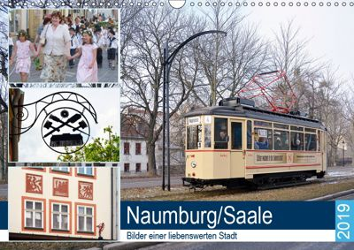 Naumburg/Saale - Bilder einer liebenswerten Stadt (Wandkalender 2019 DIN A3 quer), Wolfgang Gerstner