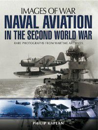 Naval Aviation in the Second World War, Philip Kaplan