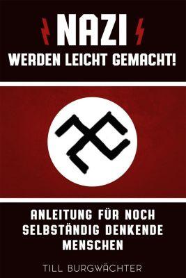 Nazi werden leicht gemacht - Till Burgwächter  