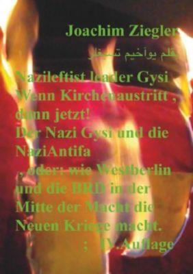 Nazileftist leader Gysi Wenn Kirchenaustritt , dann jetzt! Der Nazi Gysi und die NaziAntifa , IV.Auflage - Joachim Ziegler |