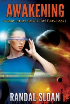 Near Future: Awakening: A Near Future SciFi Thriller, Randal Sloan