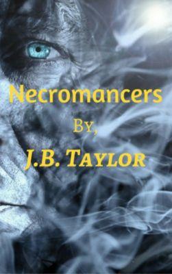 Necromancer Series: Necromancers (Necromancer Series), J.B. Taylor