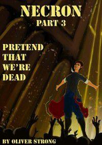Necron (part 3): Pretend That We're Dead, Oliver Strong
