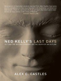 Ned Kelly's Last Days, Alex C. Castles