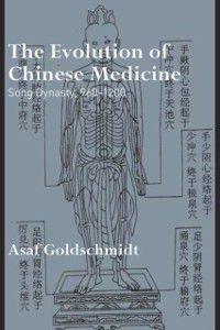 Needham Research Institute Series: Evolution of Chinese Medicine, Asaf Goldschmidt