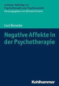 Negative Affekte in der Psychotherapie - Cord Benecke |