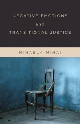 Negative Emotions and Transitional Justice, Mihaela Mihai
