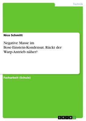 Negative Masse im Bose-Einstein-Kondensat. Rückt der Warp-Antrieb näher?, Nico Schmitt