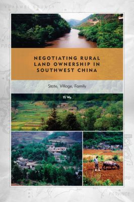 Negotiating Rural Land Ownership in Southwest China, Yi Wu