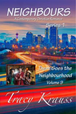 Neighbours: A Contemporary Christian Romance Series 1: There Goes the Neighbourhood (Neighbours: A Contemporary Christian Romance Series 1, #9), Tracy Krauss