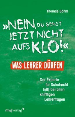 Nein, du gehst jetzt nicht aufs Klo - Was Lehrer dürfen, Thomas Böhm