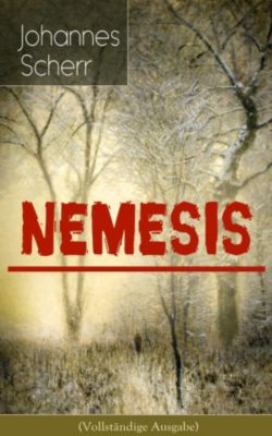 Nemesis (Vollständige Ausgabe), Johannes Scherr