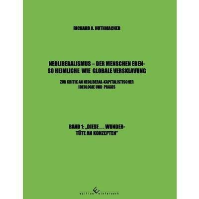 Neoliberalismus - Der Menschen ebenso heimliche wie globale Versklavung - Richard A. Huthmacher pdf epub