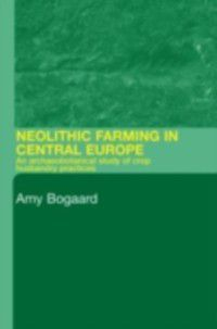 Neolithic Farming in Central Europe, Amy Bogaard