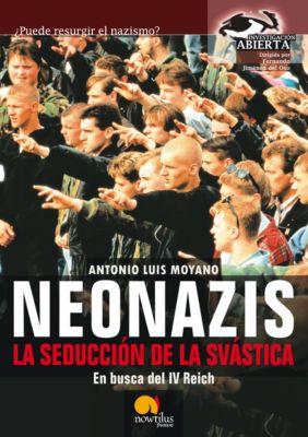 Neonazis. La seducción de la Svástica, Antonio Luis Moyano Jiménez