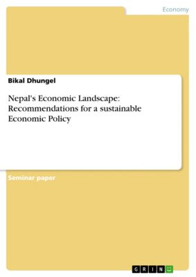 Nepal's Economic Landscape: Recommendations for a sustainable Economic Policy, Bikal Dhungel