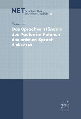 NET – Neutestamentliche Entwürfe zur Theologie: Das Sprachverständnis des Paulus im Rahmen des antiken Sprachdiskurses, Nadine Treu