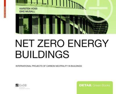 Net Zero Engery Buildings, Karsten Voss, Eike Musall