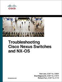 Networking Technology: Troubleshooting Cisco Nexus Switches and NX-OS, Brad Edgeworth, Vinit Jain, Richard Furr