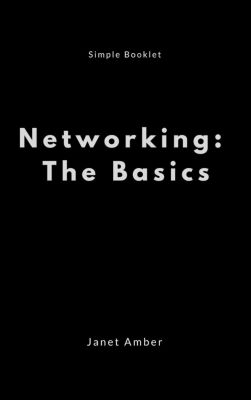 Networking: The Basics, Janet Amber