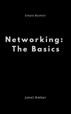 Networking: The Basics, Janet Amber