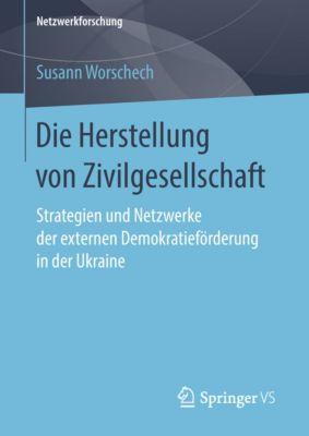 Netzwerkforschung: Die Herstellung von Zivilgesellschaft, Susann Worschech