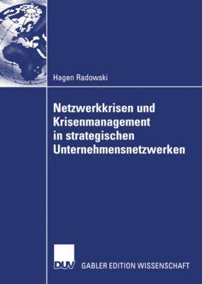 Netzwerkkrisen und Krisenmanagement in strategischen Unternehmensnetzwerken, Hagen Radowski