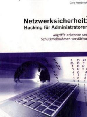 Netzwerksicherheit: Hacking für Administratoren, Carlo Westbrook