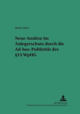 Neue Ansätze im Anlegerschutz durch die Ad-hoc-Publizität des § 15 WpHG, Stefan Hahn