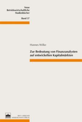 Neue Betriebswirtschaftliche Studienbücher: Zur Bedeutung von Finanzanalysten auf entwickelten Kapitalmärkten, Hannes Wilke