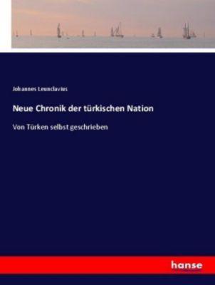 Neue Chronik der türkischen Nation - Johannes Leunclavius |