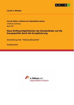 Neue Einflussmöglichkeiten der Bundesländer auf die Europapolitik durch die Europäisierung, Carolin S. Widenka